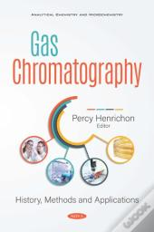 Gas Chromatography: History, Methods And Applications