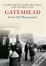 Gateshead From Old Photographs