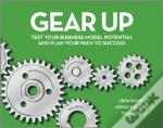 Gear Up: Test Your Business Idea And Plan Your Path To Success