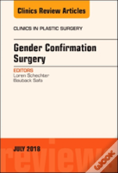 Gender Confirmation Surgery, An Issue Of Clinics In Plastic Surgery