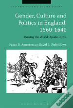 Gender, Culture And Politics In England, 1560-1640