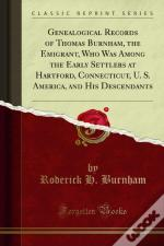 Genealogical Records Of Thomas Burnham, The Emigrant, Who Was Among The Early Settlers At Hartford, Connecticut, U. S. America, And His Descendants