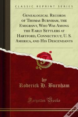 Wook.pt - Genealogical Records Of Thomas Burnham, The Emigrant, Who Was Among The Early Settlers At Hartford, Connecticut, U. S. America, And His Descendants