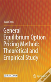 General Equilibrium Option Pricing Method: Theoretical And Empirical Study
