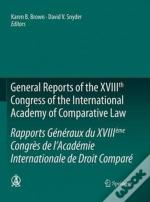 General Reports Of The Xviiith Congress Of The International Academy Of Comparative Law/Rapports Generaux Du Xviiieme Congres De L'Academie Internationale De Droit Compare