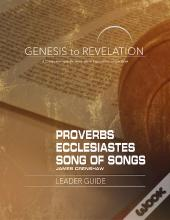 Genesis To Revelation: Proverbs, Ecclesiastes, Song Of Sonngs Leader Guide - Ebook [Epub]