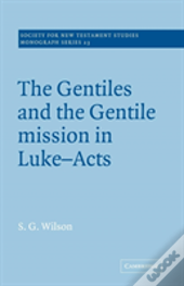 Gentiles And The Gentile Mission In Luke-Acts