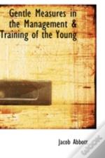 Gentle Measures In The Management A Training Of The Young