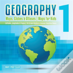 Geography 1 - Maps, Globes & Atlases - Maps For Kids - Latitudes, Longitudes & Tropics - 4th Grade Children'S Science Education Books