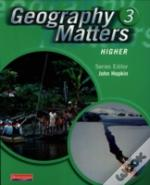 Geography Matters: 3 - Higher Pupil Book