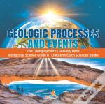 Geologic Processes And Events | The Changing Earth | Geology Book | Interactive Science Grade 8 | Children'S Earth Sciences Books