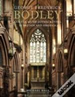 George Frederick Bodley & The Later Gothic Revival In Britain And America
