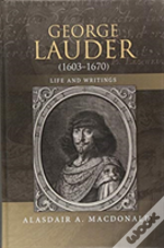 George Lauder (1603-1670): Life And Writings
