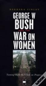 George W.Bush And The War On Women