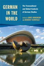 German In The World - The Transnational And Global Contexts Of German Studies