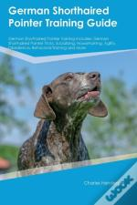 German Shorthaired Pointer Training Guide German Shorthaired Pointer Training Includes
