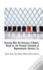 Germany After The Armistice; A Report, B