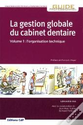 Gestion Globale Du Cabinet Dentaire Volume 1 Organisation Technique