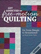 Get Addicted To Free-Motion Quilting