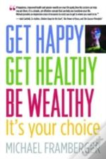 Get Happy, Get Healthy, Be Wealthy