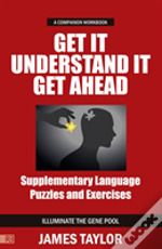 Get It, Understand It, Get Ahead Companion Workbook - Supplementary Language Puzzles And Exercises