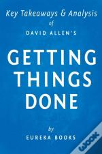 Getting Things Done By David Allen | Key Takeaways & Analysis
