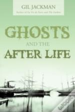 Ghosts And The After Life