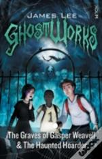 Ghostworks Book 1: The Graves Of Gasper Weavell & The Haunted Hoarder