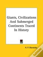 Giants, Civilizations And Submerged Continents Traced In History