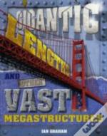 Gigantic Lengths And Other Vast Megastructures