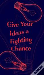 Give Your Ideas A Fighting Chance - Blan