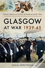 Glasgow At War 1939 - 1945