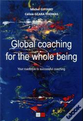 Global Coaching For The Whole Being - Your Roadbook To Successful Coaching