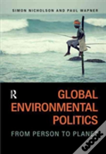Global Environmental Politics : From Person To Planet