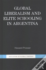 Global Liberalism And Elite Schooling In Argentina