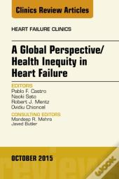 Global Perspective/Health Inequity In Heart Failure, An Issue Of Heart Failure Clinics,