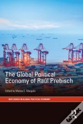 Global Political Economy Of Raul Prebisch