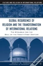Global Resurgence Of Religion And The Transformation Of International Relations