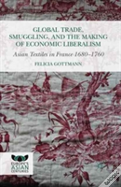 Wook.pt - Global Trade, Smuggling, And The Making Of Economic Liberalism