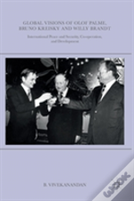 Global Visions Of Olof Palme, Bruno Kreisky And Willy Brandt