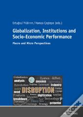 Globalization, Institutions And Socio-Economic Performance