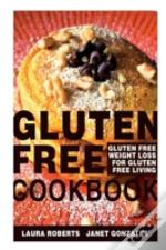 Gluten Free Cookbook: Gluten Free Weight Loss For Gluten Free Living
