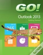 Go! With Microsoft Outlook 2013 Getting Started