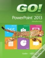 Go! With Microsoft Powerpoint 2013 Introductory