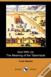 God With Us: The Meaning Of The Tabernac