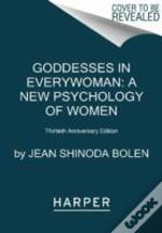Goddesses In Everywoman: Thirtieth Anniversary Edition : Powerful Archetypes In Women'S Lives