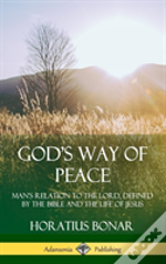 God'S Way Of Peace: Man'S Relation To The Lord, Defined By The Bible And The Life Of Jesus (Hardcover)