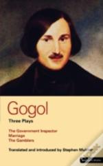 GOGOL THREE PLAYSGOVERNMENT INSPECTOR;  MARRIAGE;  THE GAMBLERS