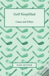 Golf Simplified - Cause And Effect