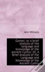 Gomer; Or A Brief Analysis Of The Language And Knowledge Of The Ancient Cymry